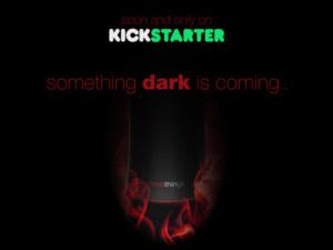 Bientôt et seulement sur Kickstarter, quelque chose de sombre arrive…